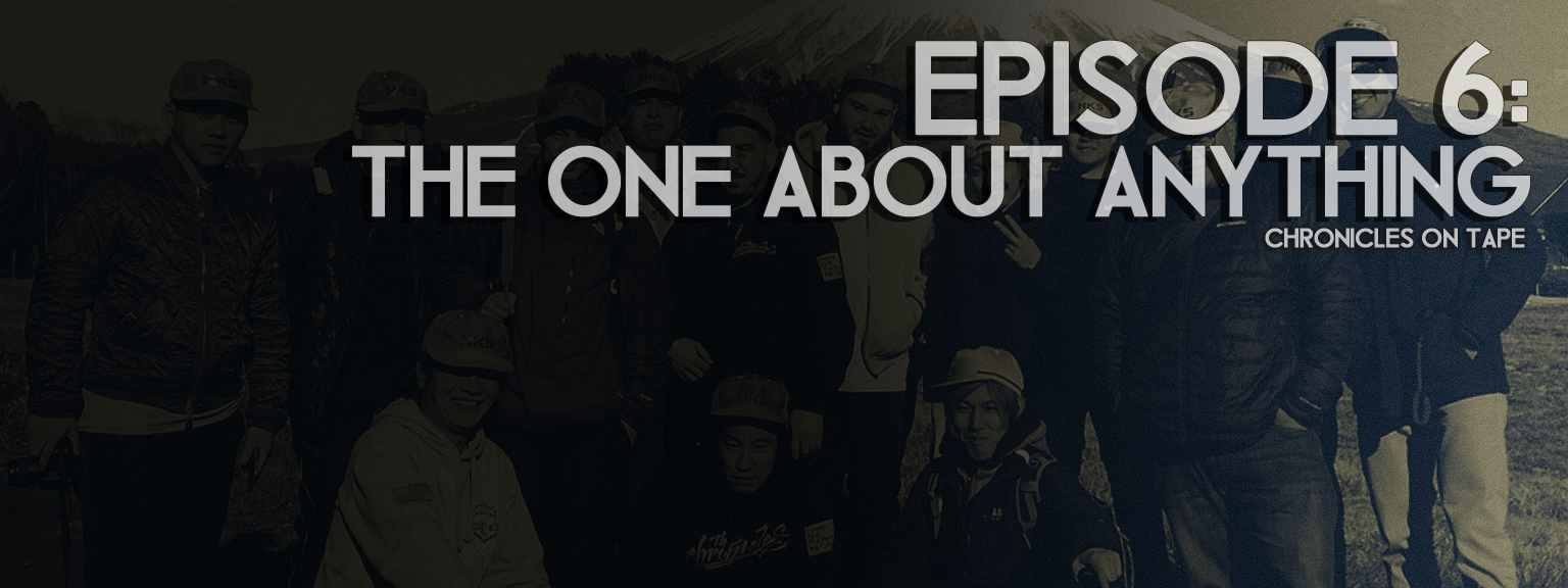 Chronicles On Tape Podcast Episode 6: The One About Anything…