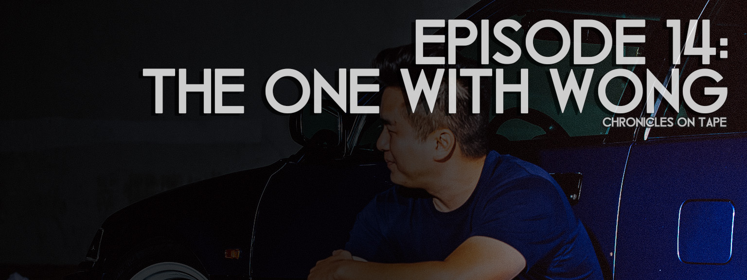 Chronicles On Tape Podcast Episode 14: The One With Wong…